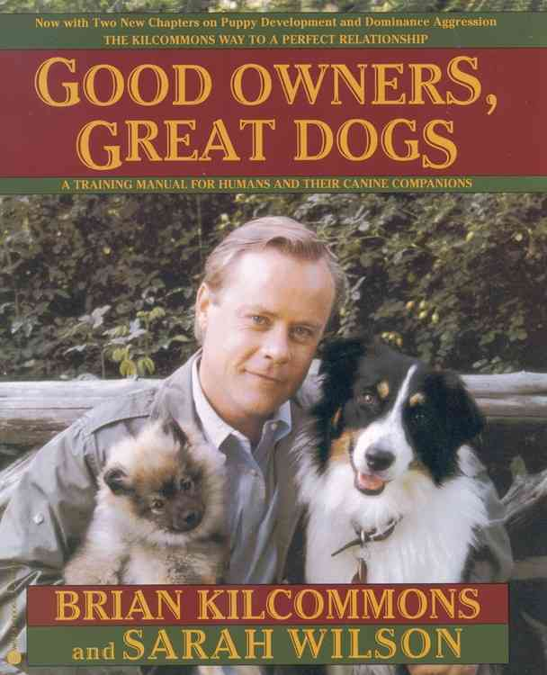 Good Owners Great Dogs By Kilcommons, Brian/ Wilson, Sarah