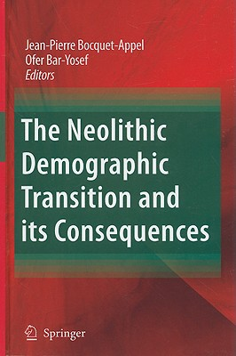 The Neolithic Demographic Transition and its Consequences By Bocquet-appel, Jean-pierre (EDT)/ Bar-Yosef, Ofer (EDT)